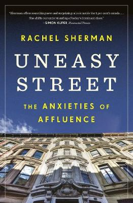 Uneasy Street: The Anxieties of Affluence by Rachel Sherman