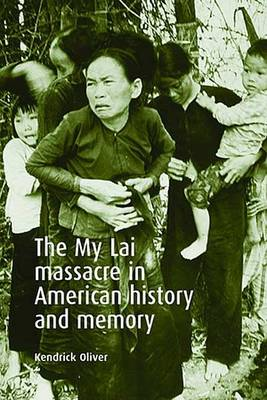 The My Lai Massacre in American History and Memory by Kendrick Oliver