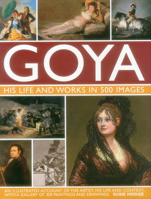 Goya: His Life & Works in 500 Images by Suzie Hodge
