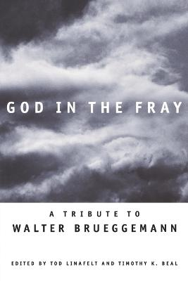 God in the Fray: A Tribute to Walter Brueggemann by Tod Linafelt