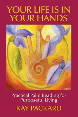 Your Life Is in Your Hands by Kay Packard