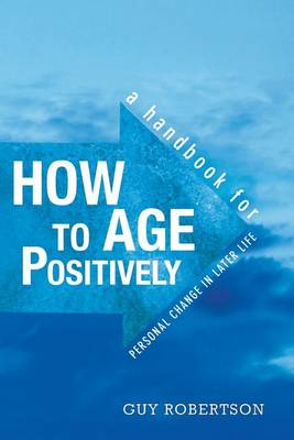 How to Age Positively by Guy Robertson