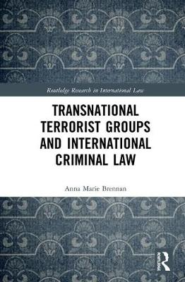 Transnational Terrorist Groups and International Criminal Law by Anna Marie Brennan