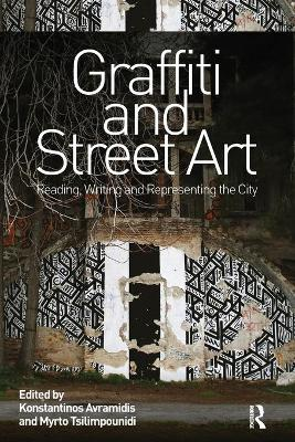 Graffiti and Street Art: Reading, Writing and Representing the City book