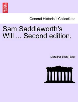 Sam Saddleworth's Will ... Second Edition. by Margaret Scott Taylor
