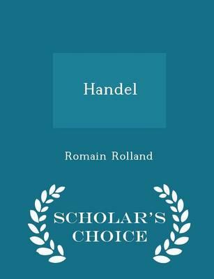 Handel - Scholar's Choice Edition by Romain Rolland