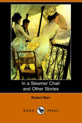 In a Steamer Chair and Other Stories (Dodo Press) by Robert Barr