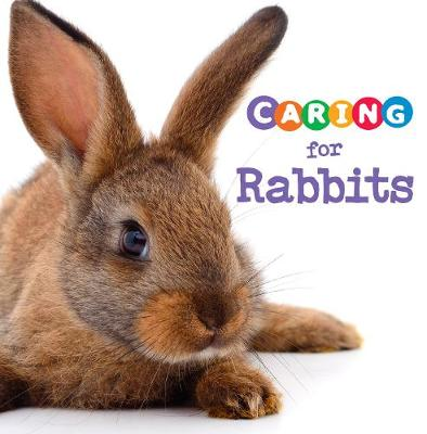 Caring for Rabbits by Tammy Gagne