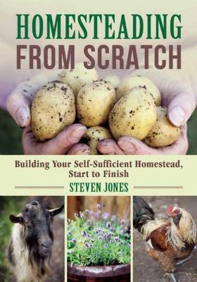 Homesteading From Scratch by Steven Jones