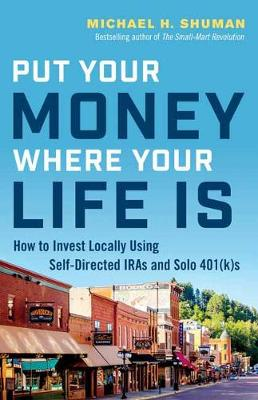Put Your Money Where Your Life Is by Michael H. Shuman