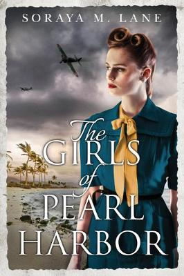The Girls of Pearl Harbor by Soraya M. Lane