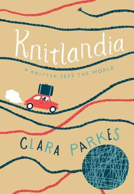 Knitlandia: A Knitter Sees the World by Clara Parkes