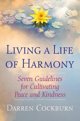 Living a Life of Harmony: Seven Guidelines for Cultivating Peace and Kindness by Darren Cockburn