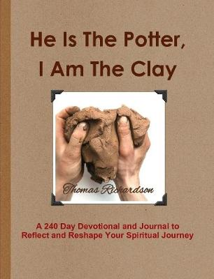 He Is The Potter, I Am The Clay by Thomas Richardson