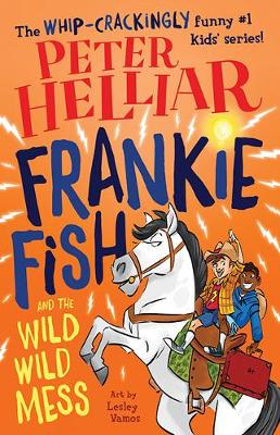 Frankie Fish and the Wild Wild Mess by Peter Helliar