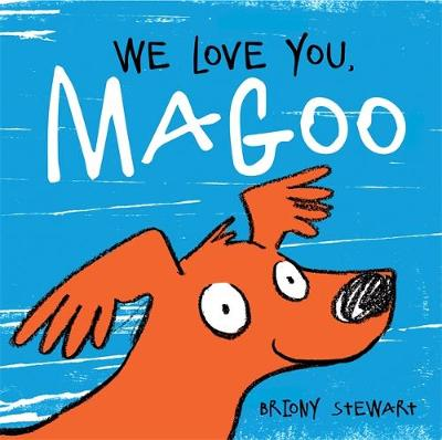 We Love You, Magoo: 2021 CBCA Book of the Year Awards Shortlist Book by Briony Stewart