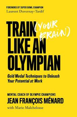 Train (your Brain) Like An Olympian: Gold Medal Techniques to Unleash Your Potential At Work book