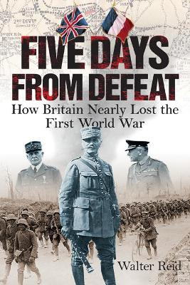 Five Days From Defeat by Walter Reid