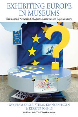 Exhibiting Europe in Museums by Wolfram Kaiser