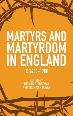 Martyrs and Martyrdom in England, c.1400-1700 by Mr. Thomas S. Freeman