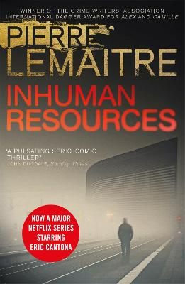 Inhuman Resources: NOW A MAJOR NETFLIX SERIES STARRING ERIC CANTONA by Pierre Lemaitre