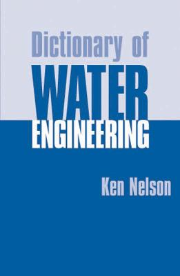 Dictionary of Water Engineering by K. D Nelson