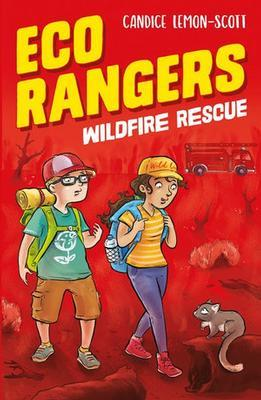 Eco Rangers: Wildfire Rescue by Candice Lemon-Scott