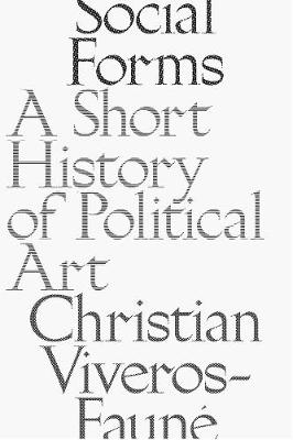Social Forms: A Short History of Political Art by Christian Viveros-Faune