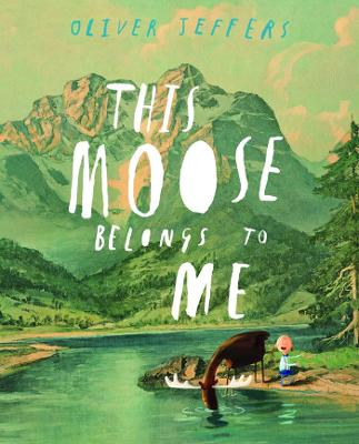 This Moose Belongs to Me by Oliver Jeffers