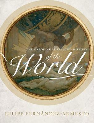 The Oxford Illustrated History of the World by Felipe Fernandez-Armesto
