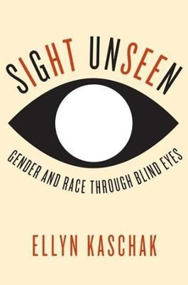 Sight Unseen: Gender and Race Through Blind Eyes by Ellyn Kaschak