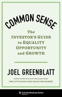 Common Sense: The Investor's Guide to Equality, Opportunity, and Growth by Joel Greenblatt