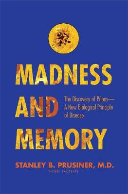 Madness and Memory by Stanley B. Prusiner