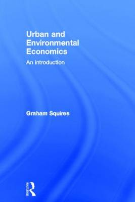 Urban and Environmental Economics by Graham Squires
