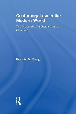 Customary Law in the Modern World by Francis Deng