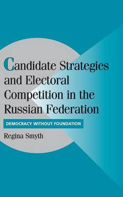Candidate Strategies and Electoral Competition in the Russian Federation book