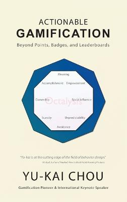 Actionable Gamification - Beyond Points, Badges, and Leaderboards by Yu-Kai Chou