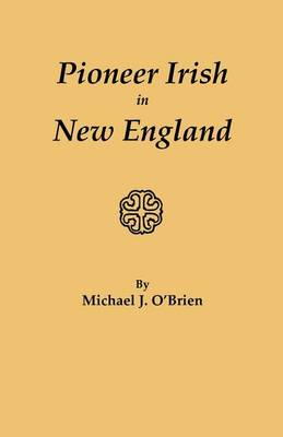 Pioneer Irish in New England by Michael J. O'Brien