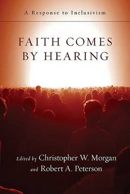Faith Comes by Hearing by Christopher W. Morgan