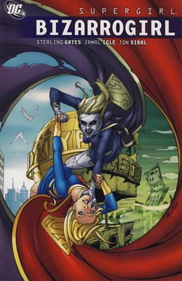 Supergirl Bizarrogirl Bizarrogirl by Sterling Gates