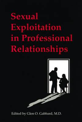 Sexual Exploitation in Professional Relationships by Glen O. Gabbard