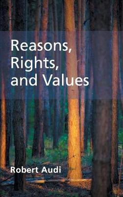 Reasons, Rights, and Values by Robert Audi