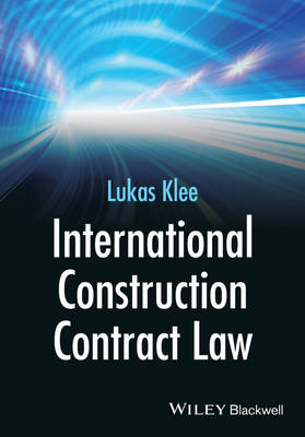 International Construction Contract Law by Lukas Klee