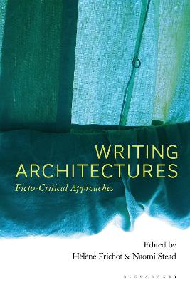 Writing Architectures: Ficto-Critical Approaches book