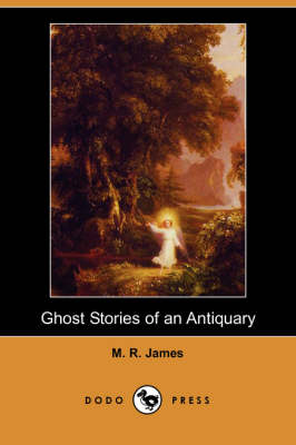 Ghost Stories of an Antiquary (Dodo Press) by M R James