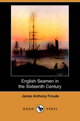 English Seamen in the Sixteenth Century (Dodo Press) book