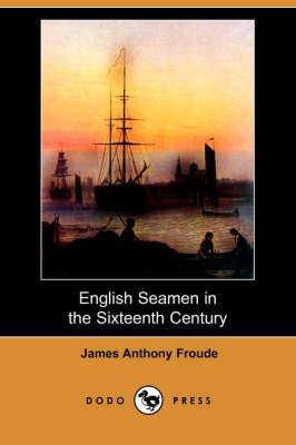 English Seamen in the Sixteenth Century (Dodo Press) book
