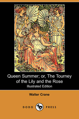 Queen Summer; Or, the Tourney of the Lily and the Rose (Illustrated Edition) (Dodo Press) by Walter Crane