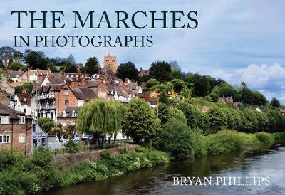 The Marches in Photographs by Bryan Phillips