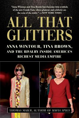 All That Glitters: Anna Wintour, Tina Brown, and the Rivalry Inside America's Richest Media Empire by Thomas Maier